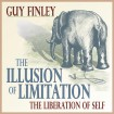 The Illusion of Limitation: The Liberation of Self