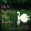 Life is Real Only When You Are