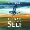 Liberate Your Self: The Courage to Let Go and Live Fearlessly