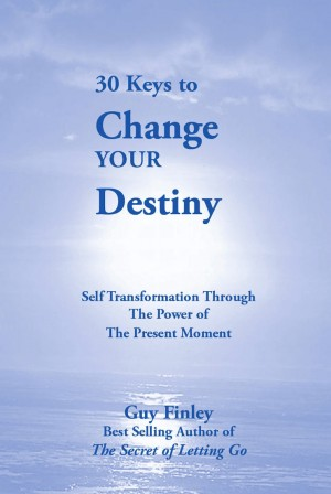 30 Keys to Change Your Destiny: Self Transformation Through the Power of the Present Moment