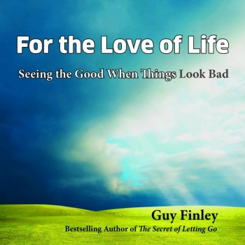 For the Love of Life: Seeing the Good When Things Look Bad