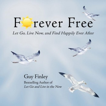 Forever Free: Let Go, Live Now, and Find Happily Ever After [Teleseminar Special]