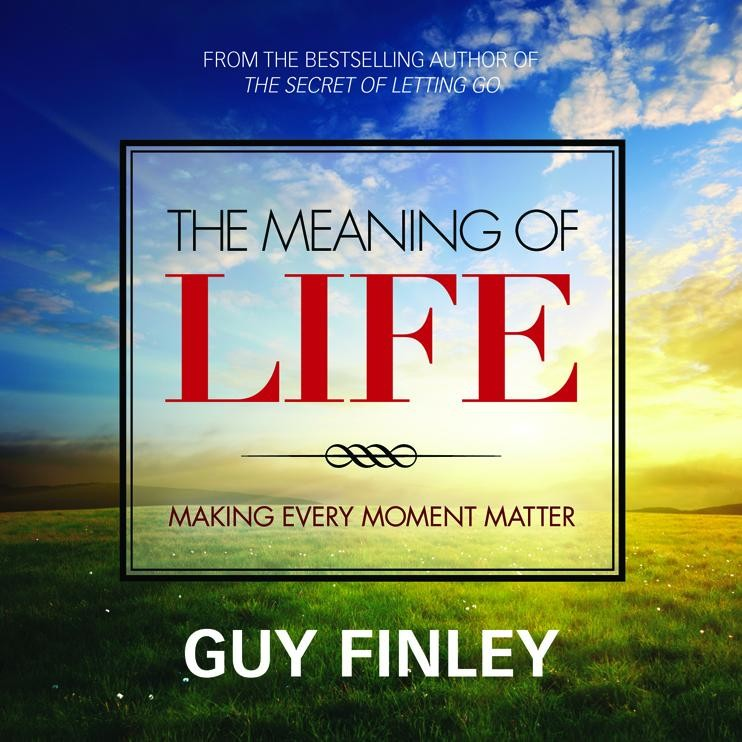 The Meaning of Life: Making Every Moment Matter