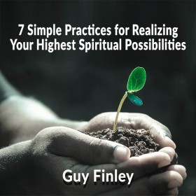 7 Simple Practices for Realizing Your Highest Spiritual Possibilities