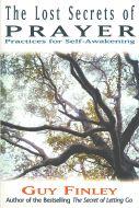 The Lost Secrets of Prayer: Practices for Self-Awakening